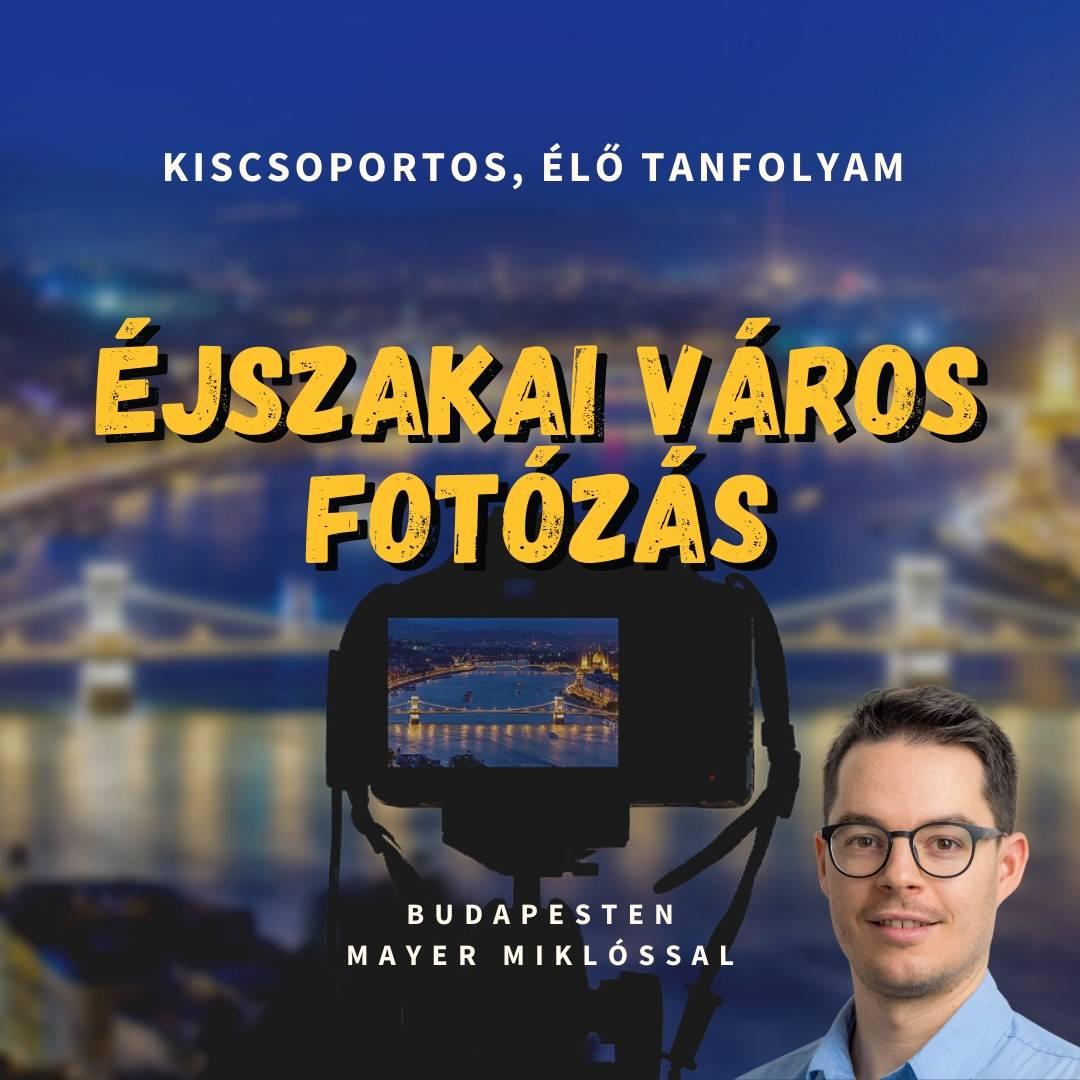 Éjszakai város fotózás tanfolyam Budapesten